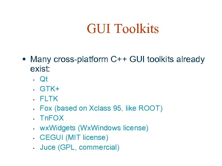 GUI Toolkits § Many cross-platform C++ GUI toolkits already exist: • • Qt GTK+