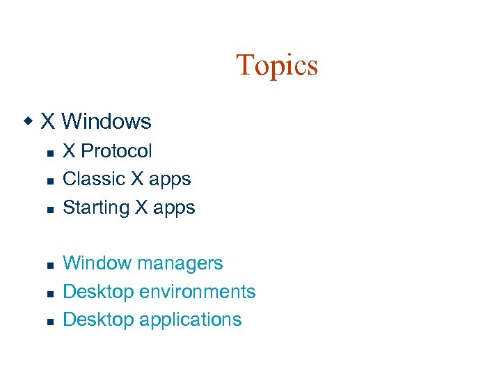 Topics w X Windows n n n X Protocol Classic X apps Starting X