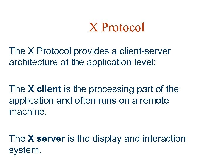 X Protocol The X Protocol provides a client-server architecture at the application level: The