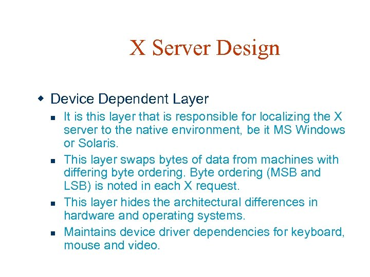 X Server Design w Device Dependent Layer n n It is this layer that