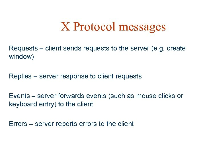 X Protocol messages Requests – client sends requests to the server (e. g. create