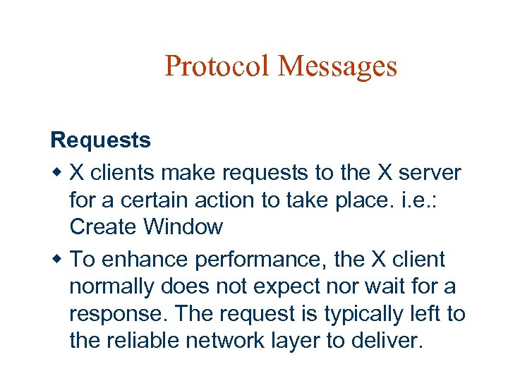 Protocol Messages Requests w X clients make requests to the X server for a