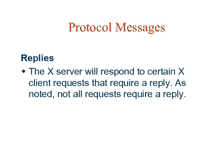 Protocol Messages Replies w The X server will respond to certain X client requests