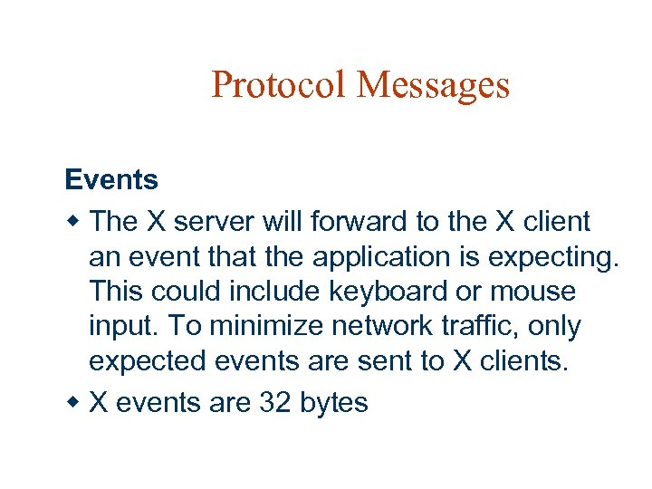 Protocol Messages Events w The X server will forward to the X client an