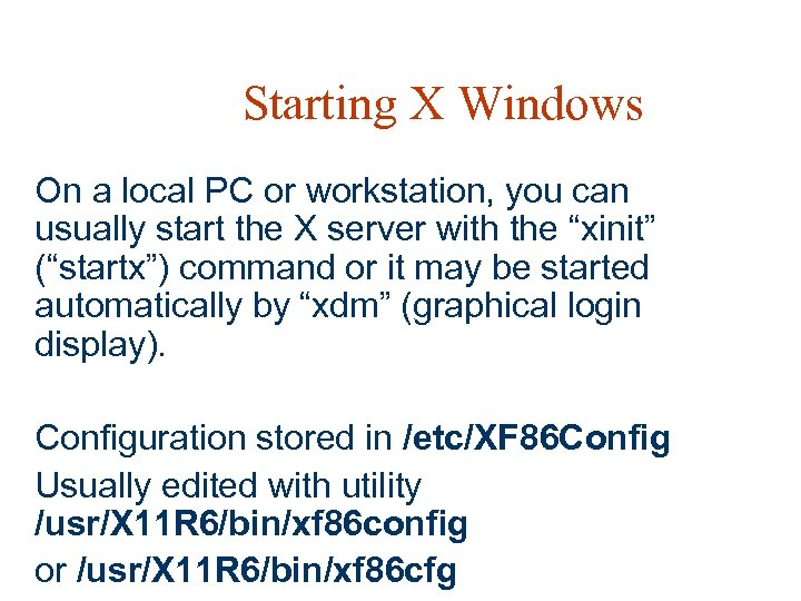 Starting X Windows On a local PC or workstation, you can usually start the