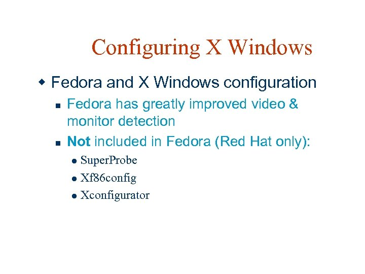 Configuring X Windows w Fedora and X Windows configuration n n Fedora has greatly