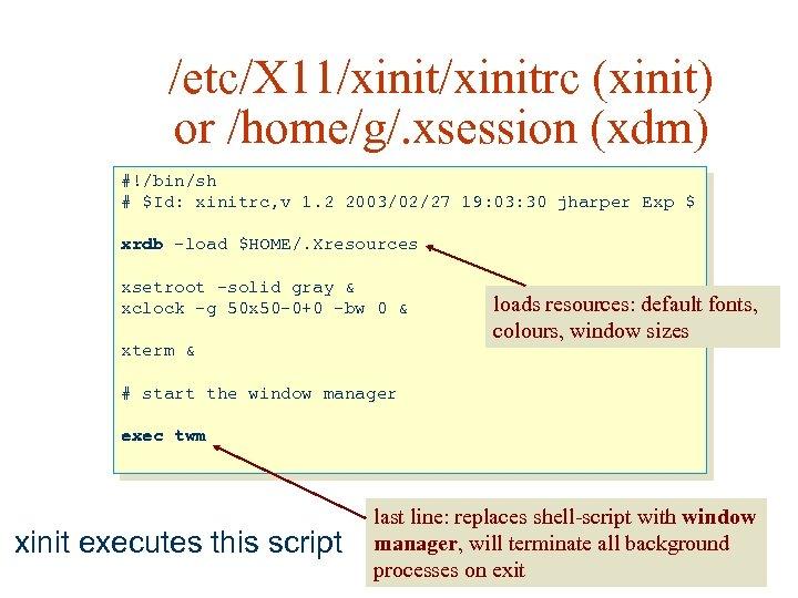 /etc/X 11/xinitrc (xinit) or /home/g/. xsession (xdm) #!/bin/sh # $Id: xinitrc, v 1. 2