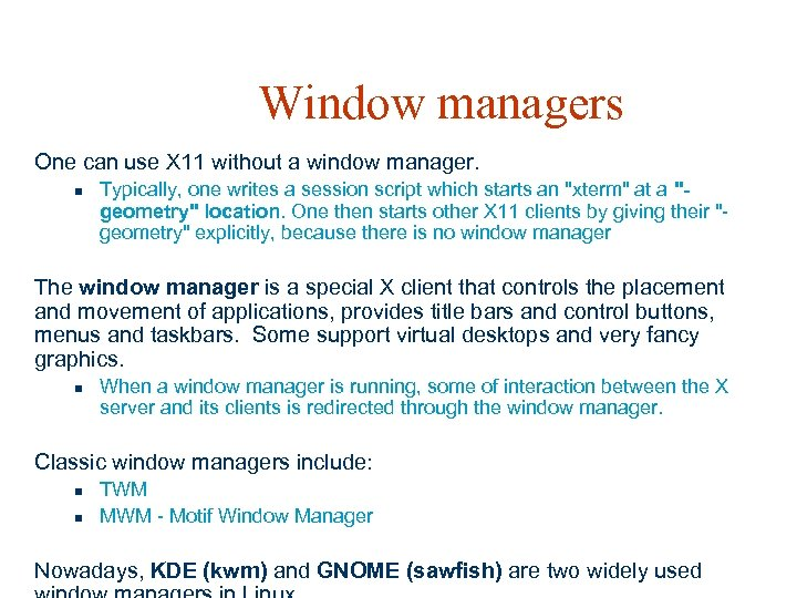 Window managers One can use X 11 without a window manager. n Typically, one
