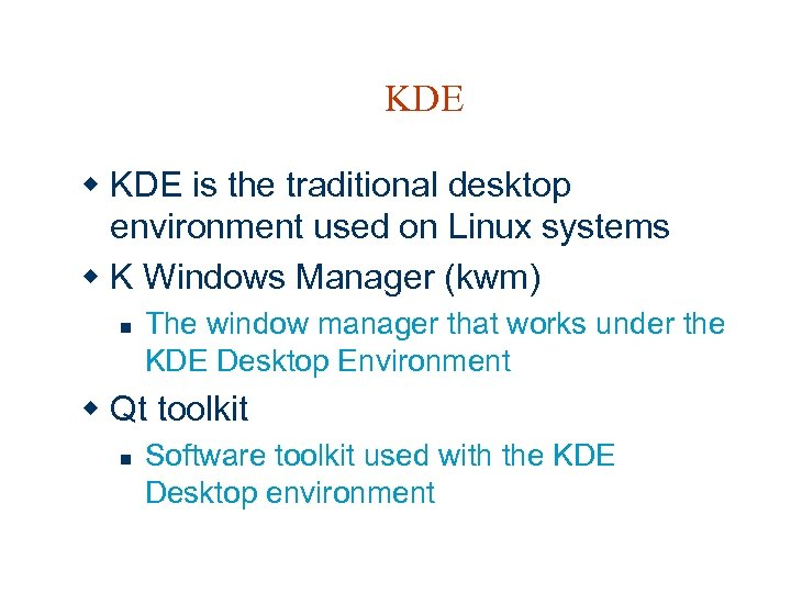 KDE w KDE is the traditional desktop environment used on Linux systems w K