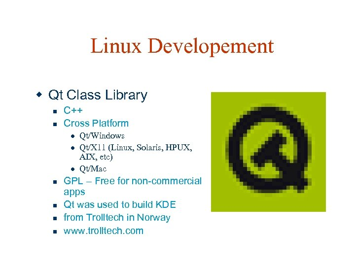 Linux Developement w Qt Class Library n n C++ Cross Platform l l l