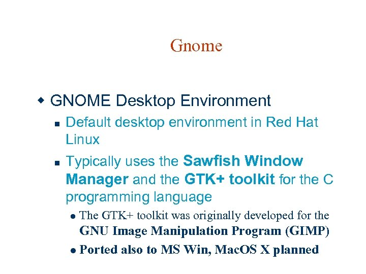 Gnome w GNOME Desktop Environment n n Default desktop environment in Red Hat Linux