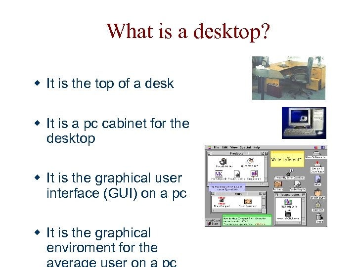 What is a desktop? w It is the top of a desk w It