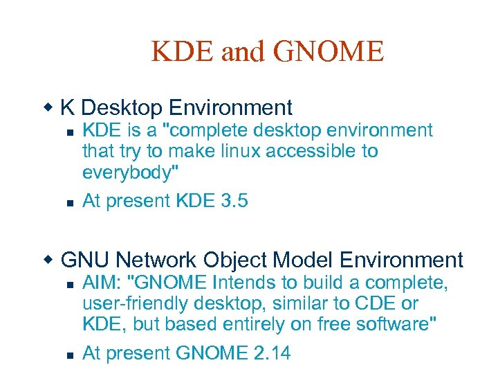KDE and GNOME w K Desktop Environment n n KDE is a