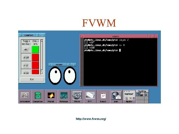 FVWM http: //www. fvwm. org/