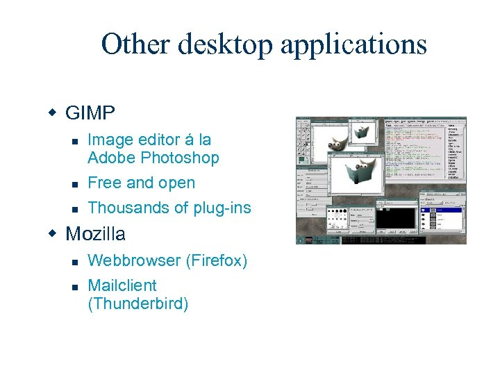 Other desktop applications w GIMP n n n Image editor á la Adobe Photoshop