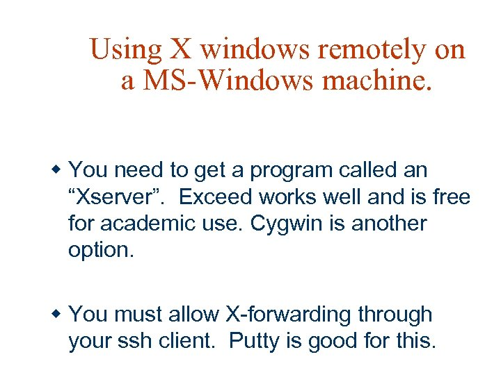 Using X windows remotely on a MS-Windows machine. w You need to get a