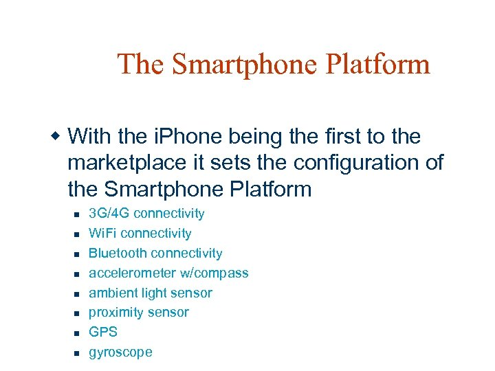 The Smartphone Platform w With the i. Phone being the first to the marketplace