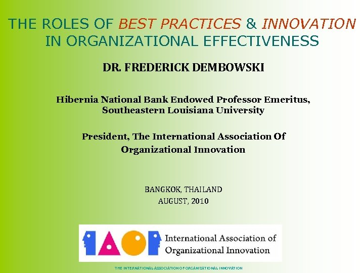 THE ROLES OF BEST PRACTICES & INNOVATION IN ORGANIZATIONAL EFFECTIVENESS DR. FREDERICK DEMBOWSKI Hibernia