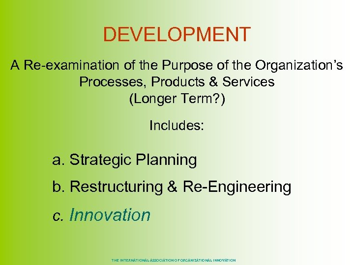 DEVELOPMENT A Re-examination of the Purpose of the Organization's Processes, Products & Services (Longer