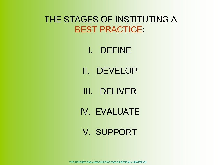 THE STAGES OF INSTITUTING A BEST PRACTICE: I. DEFINE II. DEVELOP III. DELIVER
