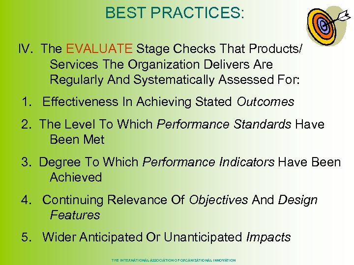 BEST PRACTICES: IV. The EVALUATE Stage Checks That Products/ Services The Organization Delivers