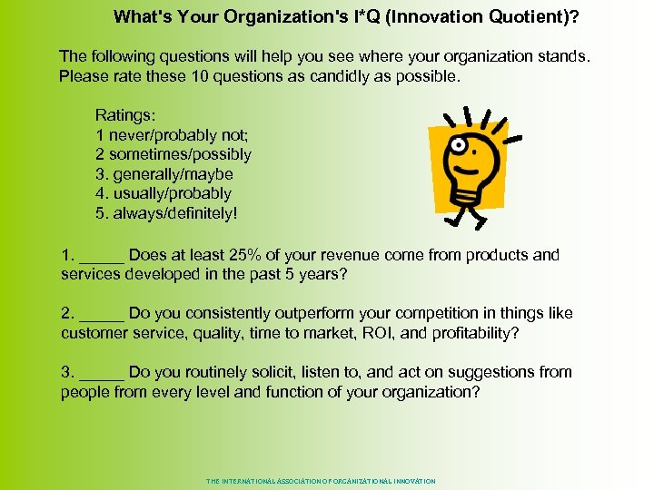 What's Your Organization's I*Q (Innovation Quotient)? The following questions will help you see where