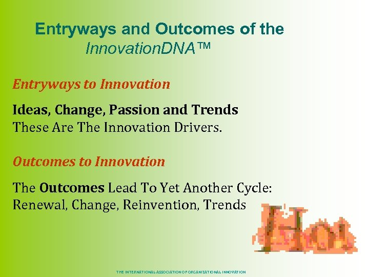 Entryways and Outcomes of the Innovation. DNA™ Entryways to Innovation Ideas, Change, Passion and
