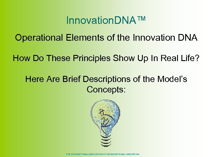 Innovation. DNA™ Operational Elements of the Innovation DNA How Do These Principles Show Up
