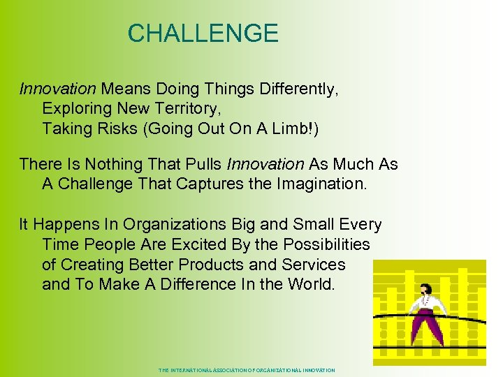 CHALLENGE Innovation Means Doing Things Differently, Exploring New Territory, Taking Risks (Going Out