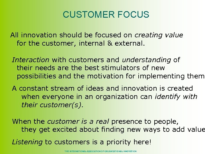 CUSTOMER FOCUS All innovation should be focused on creating value for the customer,