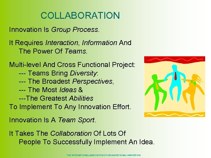 COLLABORATION Innovation Is Group Process. It Requires Interaction, Information And The Power Of