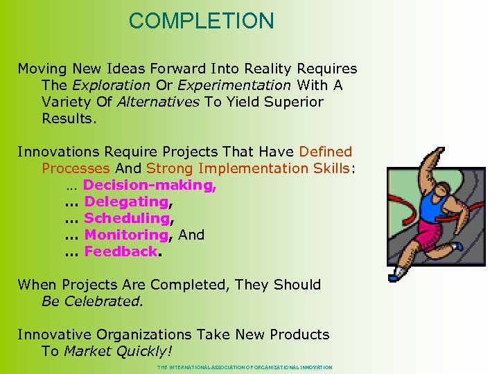 COMPLETION Moving New Ideas Forward Into Reality Requires The Exploration Or Experimentation With