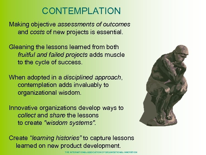 CONTEMPLATION Making objective assessments of outcomes and costs of new projects is essential.