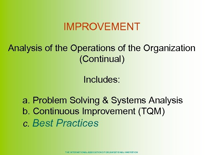 IMPROVEMENT Analysis of the Operations of the Organization (Continual) Includes: a. Problem Solving &