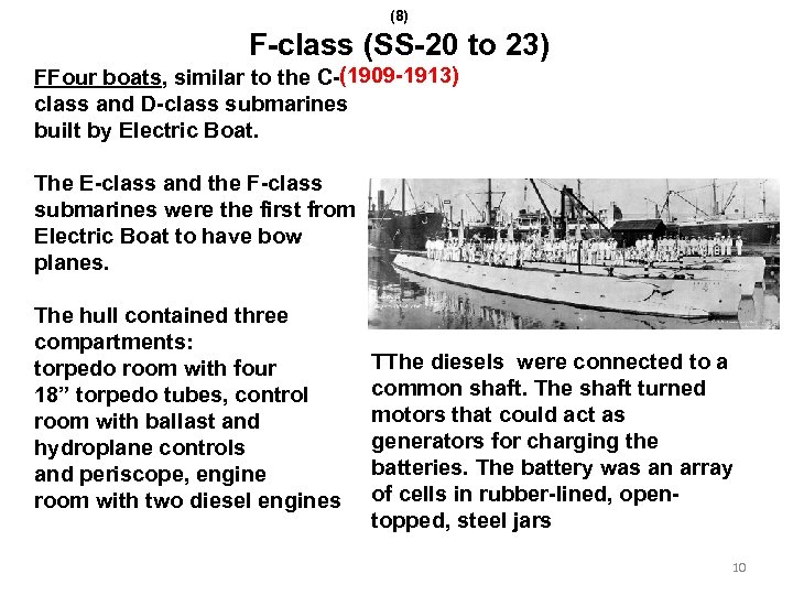 (8) F-class (SS-20 to 23) FFour boats, similar to the C-(1909 -1913) class and