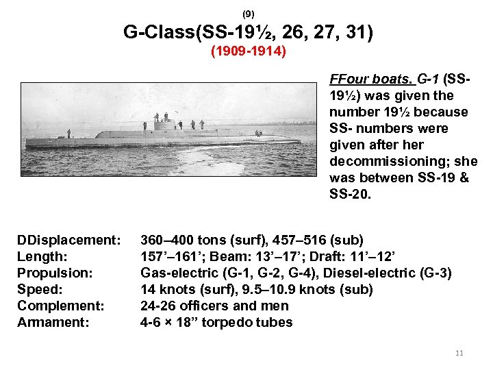 (9) G-Class(SS-19½, 26, 27, 31) (1909 -1914) FFour boats. G-1 (SS 19½) was given