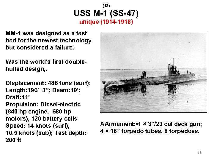 (13) USS M-1 (SS-47) unique (1914 -1918) MM-1 was designed as a test bed