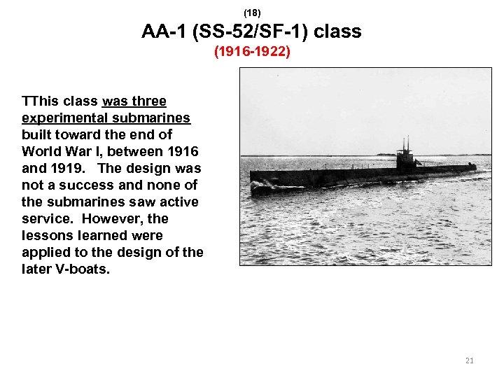 (18) AA-1 (SS-52/SF-1) class (1916 -1922) TThis class was three experimental submarines built toward