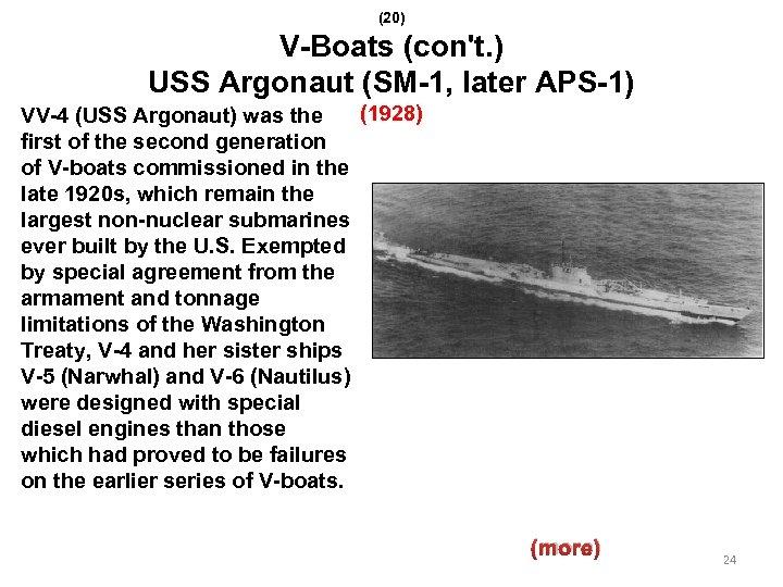 (20) V-Boats (con't. ) USS Argonaut (SM-1, later APS-1) VV-4 (USS Argonaut) was the