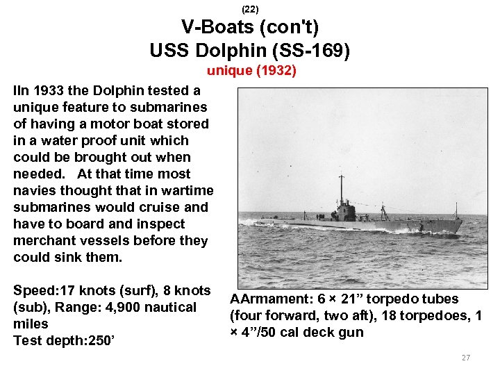 (22) V-Boats (con't) USS Dolphin (SS-169) unique (1932) IIn 1933 the Dolphin tested a