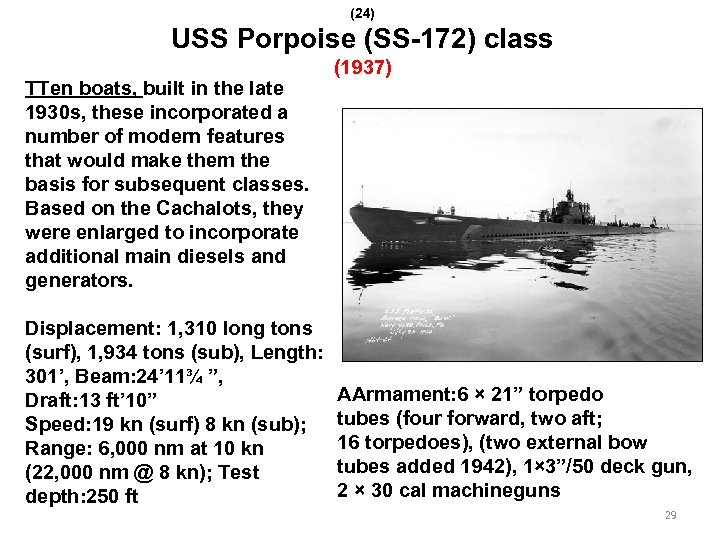 (24) USS Porpoise (SS-172) class TTen boats, built in the late 1930 s, these