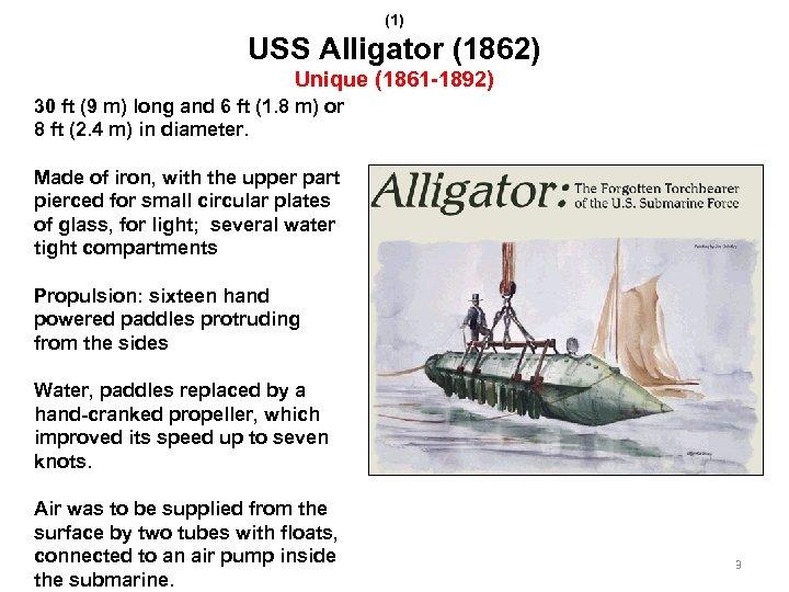 (1) USS Alligator (1862) Unique (1861 -1892) 30 ft (9 m) long and 6