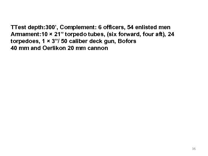 """TTest depth: 300', Complement: 6 officers, 54 enlisted men Armament: 10 × 21"""" torpedo"""