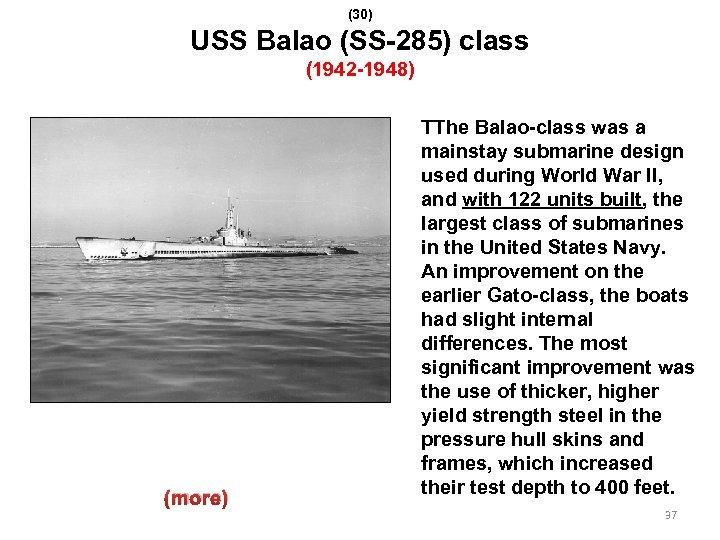 (30) USS Balao (SS-285) class (1942 -1948) (more) TThe Balao-class was a mainstay submarine