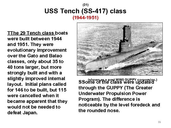 (31) USS Tench (SS-417) class (1944 -1951) TThe 29 Tench class boats were built