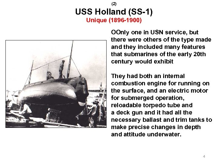 (2) USS Holland (SS-1) Unique (1896 -1900) OOnly one in USN service, but there