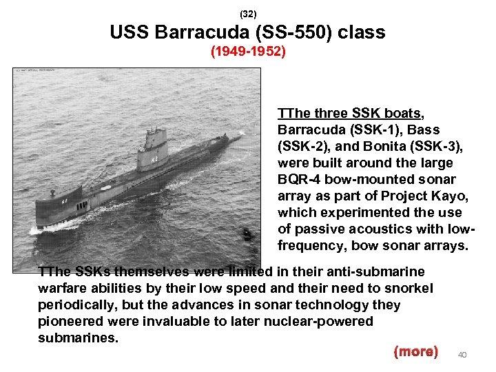 (32) USS Barracuda (SS-550) class (1949 -1952) TThe three SSK boats, Barracuda (SSK-1), Bass