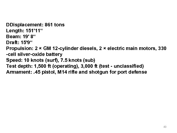 """DDisplacement: 861 tons Length: 151'11"""" Beam: 19' 8"""" Draft: 15'9"""" Propulsion: 2 × GM"""