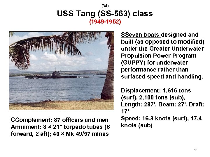 (34) USS Tang (SS-563) class (1949 -1952) SSeven boats designed and built (as opposed