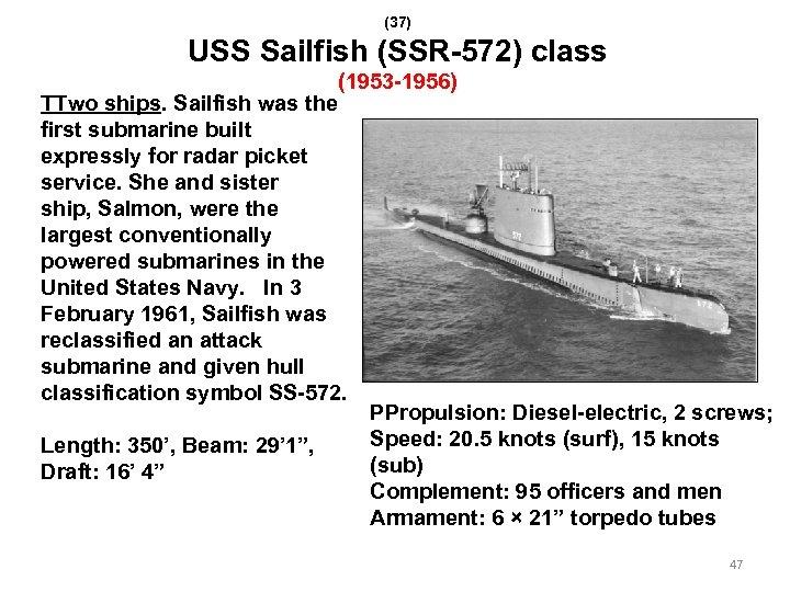 (37) USS Sailfish (SSR-572) class (1953 -1956) TTwo ships. Sailfish was the first submarine